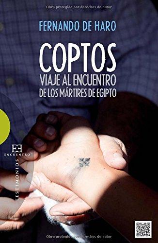 Coptos: Viaje al encuentro de los martires de Egipto por Fernando De Haro