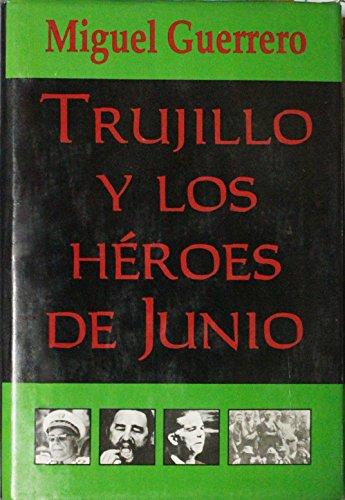 Trujillo y los Héroes de Junio por Miguel Guerrero