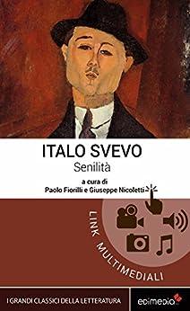 Senilità. Con espansione online (I Grandi Classici Multimediali Vol. 5) di [Svevo, Italo]