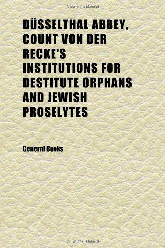 Düsselthal Abbey, Count Von Der Recke's Institutions for Destitute Orphans and Jewish Proselytes