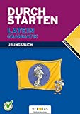 Durchstarten - Latein - Neubearbeitung: Alle Lernjahre - Grammatik - Dein Übungsbuch: Übungsbuch mit Lösungen