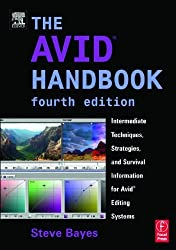 The Avid Handbook: Intermediate Techniques, Strategies, and Survival Information for Avid Editing Systems by Steve Bayes (2003-12-15)