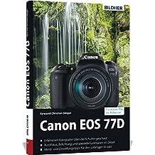 Canon EOS 77D - Für bessere Fotos von Anfang an!: Das umfangreiche Praxisbuch