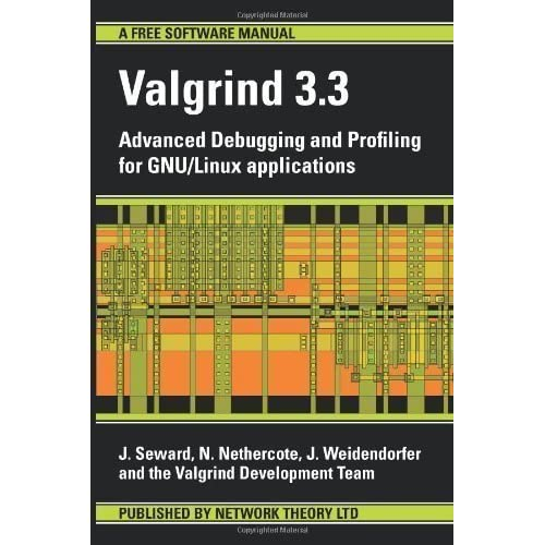 Valgrind 3.3 - Advanced Debugging and Profiling for GNU/Linux Applications: Advanced Debugging and Profiling for GNU / Linux Applications by Nethercote, N, Weidendorfer, J, Seward, Julian (2008)