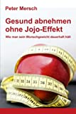 Gesund abnehmen ohne Jojo-Effekt: Wie man sein Wunschgewicht dauerhaft hält von Peter Mersch