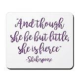 CafePress Mauspad mit Aufschrift and Though She Be But Little She is Fierce