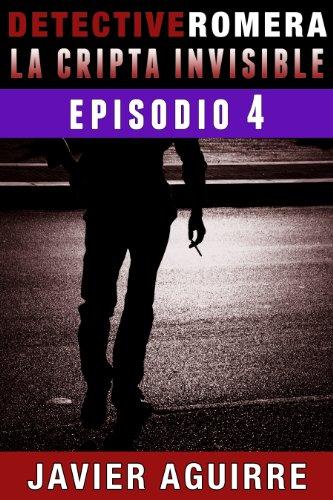 La Cripta Invisible: Episodio 4 (Detective Romera) por Javier Aguirre