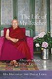 The Life of My Teacher: A Biography of Kyabjé Ling Rinpoché