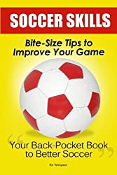 Soccer Skills: Bite-Size Tips To Improve Your Game by Ed Tennyson (2011-06-29)