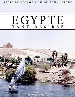 Egypte tant désirée - Récit de voyage - Guide touristique (French Edition) by [Barbaroux, Sylvie]