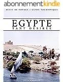 Egypte tant désirée - Récit de voyage - Guide touristique