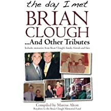 The day I met Brian Clough ...And Other Tributes: Includes memories from Brian Clough's family, friends and fans