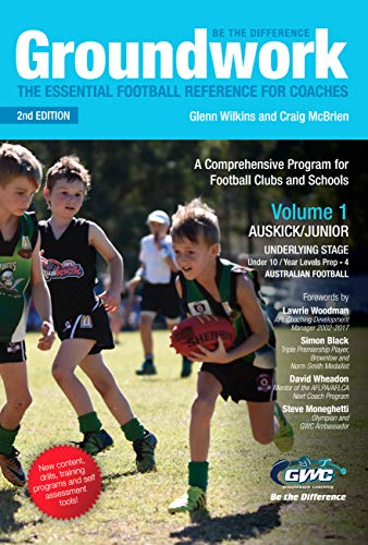 Groundwork Volume 1: AUSKICK/JUNIOR UNDERLYING STAGE: The Essential Football Reference for Coaches (English Edition)