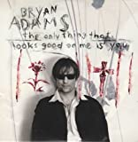 Only Thing That Looks Good on Me Is You by Bryan Adams (Artist) (1996-05-07)