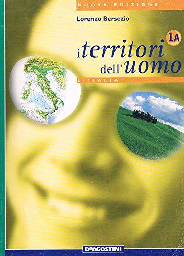I territori dell'uomo. Vol. 1A-1B: Italia-Regioni italiane. Per la Scuola media