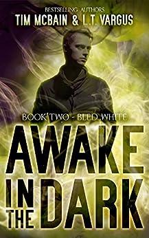Bled White (Awake in the Dark Book 2) by [McBain, Tim, Vargus, L.T.]