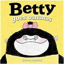 [(Betty Goes Bananas)] [ By (author) Steve Antony ] [August, 2014]