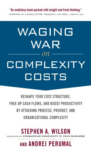 Waging War on Complexity Costs: Reshape Your Cost Structure, Free Up Cash Flows and Boost Productivity by Attacking Process, Product and Organizational Complexity (English Edition)