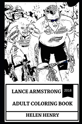 Lance Armstrong Adult Coloring Book: Legendary Road Racing Cyclist and Controversial Sportsman, Big Tex and Sport Icon Inspired Adult Coloring Book (Lance Armstrong Books) por Helen Henry