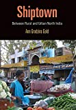 Shiptown: Between Rural and Urban North India (Contemporary Ethnography)