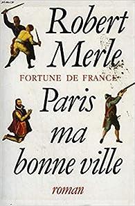 Paris, Ma Bonne Ville par Robert Merle
