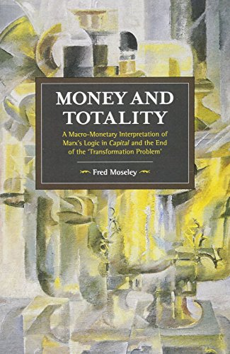 Money and Totality: A Macro-Monetary Interpretation of Marx's Logic in Capital and the End of the 'Transformation Problem' (Historical Materialism)