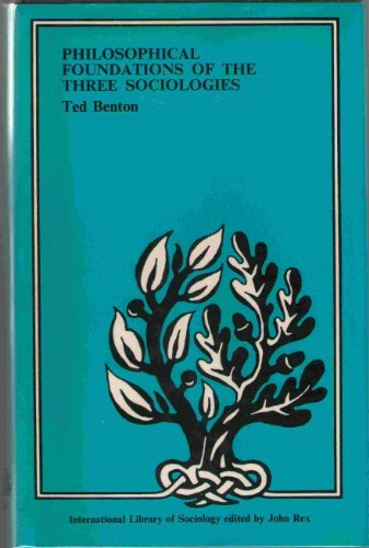Philosophical Foundations of the Three Sociologies (International Library of Society) by Ted Benton (1977-06-30)