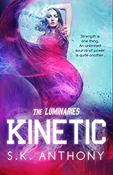 Kinetic (The Luminaries Book 1) by [Anthony, S.K.]