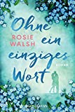 Ohne ein einziges Wort: Roman von Rosie Walsh