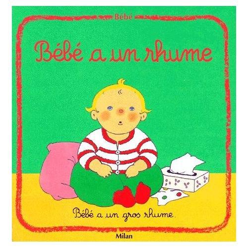 Bébé : Bébé a un rhume par Pascale Claude-Lafontaine