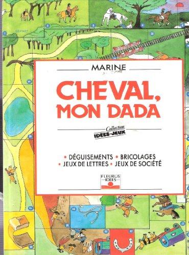 Cheval, mon dada : Déguisements, bricolages, jeux de lettres, jeux de société par  Marine