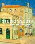 Studio of the South: Van Gogh in Prov...