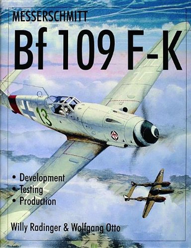 Messerschmitt Bf109 F-K: Development/Testing/Production (Schiffer Military History) por Willy Radinger