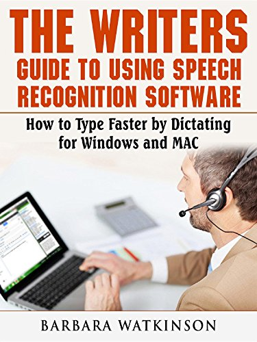 The Writers Guide to Using Speech Recognition Software How to Type Faster by Dictating for Windows and MAC (English Edition)