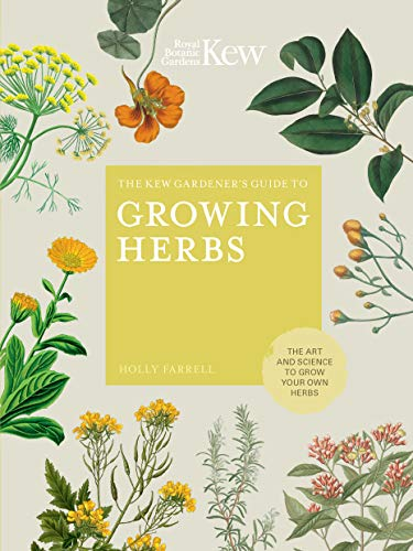 The Kew Gardener's Guide to Growing Herbs:The art and science to grow your own herbs (Kew Experts) (English Edition) - Holly Topiary