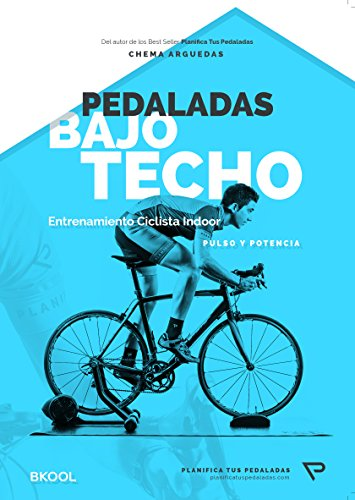 Pedaladas Bajo Techo - Guía de entrenamiento ciclista para Rodillo: Entrenamiento para ciclismo Indoor (5) por Chema Arguedas Lozano