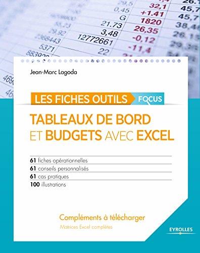 Tableaux de bord et budgets avec Excel - Focus: 61 fiches opérationnelles - 61 conseils personnalisés - 61 cas pratiques - 100 illustrations - CD inclus matrices Excel complètes