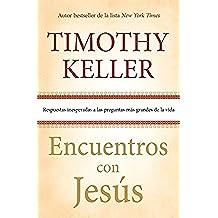 Encuentros con Jesús: Respuestas inesperadas a las preguntas más grandes de la vida