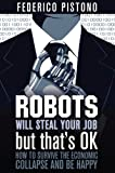 Robots Will Steal Your Job, But That's OK: How to Survive the Economic Collapse and Be Happy (English Edition)