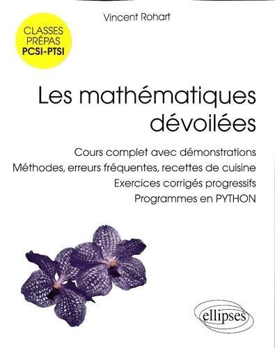 Les Mathématiques Devoilées PCSI-PTSI Cours Complet Demonstrations Méthodes Erreurs Programmes en Python