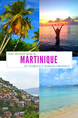 your-ultimate-guide-to-martinique-your-official-full-length-guide-to-the-island-of-martinique-englis