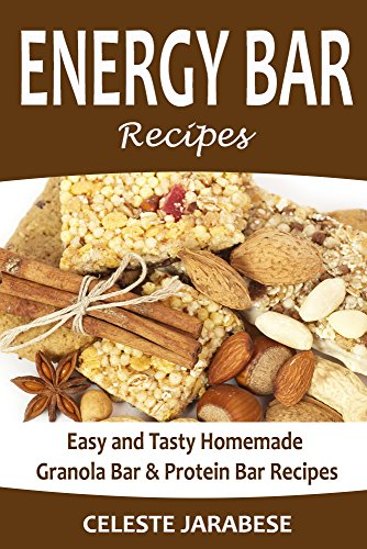 Energy Bar Recipes: Easy and Tasty Homemade Granola Bar and Protein Bar Recipes (Energy Bars, Granola Bars, Protein Bars, Cereal Bars, Homemade Energy ... Breakfast, Healthy) (English Edition)