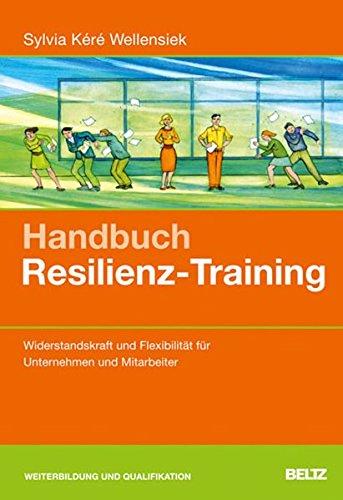 Handbuch Resilienz-Training: Widerstandskraft und Flexibilität für Unternehmen und Mitarbeiter