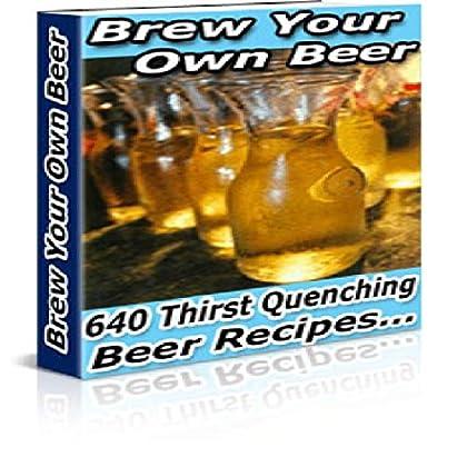 Comment fabriquer sa propre bière ?: Plus de 600 recettes de bières artisanales (Fabrication de bières t. 3)