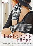 Handschuhe nähen: Feines aus Leder, Fleece und Spitze