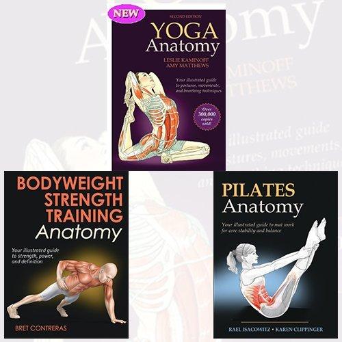 Yoga Anatomy,Bodyweight Strength Training Anatomy and Pilates Anatomy Collection 3 Books Bundle