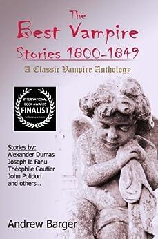 The Best Vampire Stories 1800-1849: A Classic Vampire Anthology (Best Short Stories 1800-1849) (English Edition) di [Polidori, John, Raupach, Ernst, Dumas, Alexander, Fanu, Joseph, Young, Arthur, Sands, Robert]