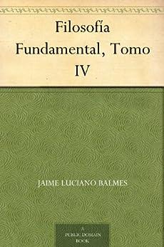 Filosofía Fundamental, Tomo IV de [Balmes, Jaime Luciano]