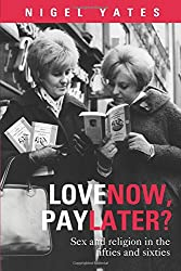 Love Now Pay Later: Sex and Religion in the fifties and sixties
