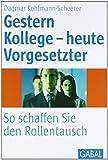 Gestern Kollege - heute Vorgesetzter: So schaffen Sie den Rollentausch von Dagmar Kohlmann-Scheerer (1. Oktober 2004) Gebundene Ausgabe